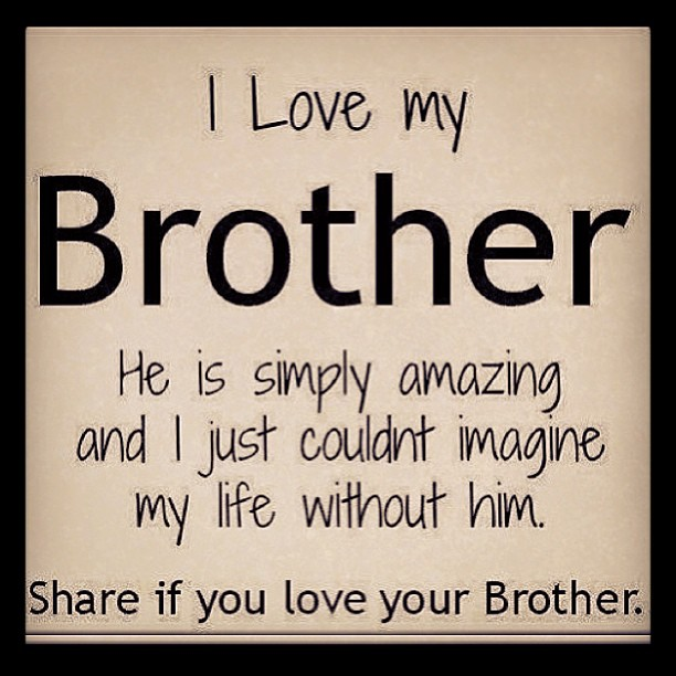 love my Brother – Picture found on Instagram – edited by ...